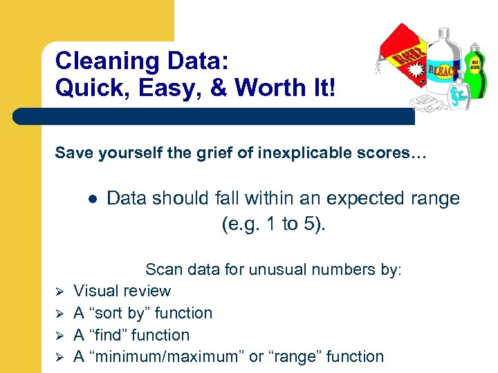 Cleaning Data: Quick, Easy, & Worth It! Save yourself the grief of inexplicable scores…