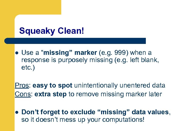 """Squeaky Clean! l Use a """"missing"""" marker (e. g. 999) when a response is"""