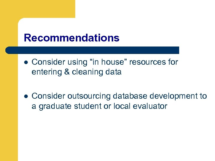 """Recommendations l Consider using """"in house"""" resources for entering & cleaning data l Consider"""