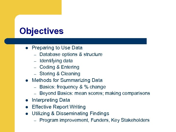 Objectives l l l Preparing to Use Data – Database options & structure –