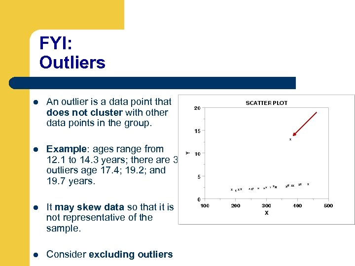 FYI: Outliers l An outlier is a data point that does not cluster with