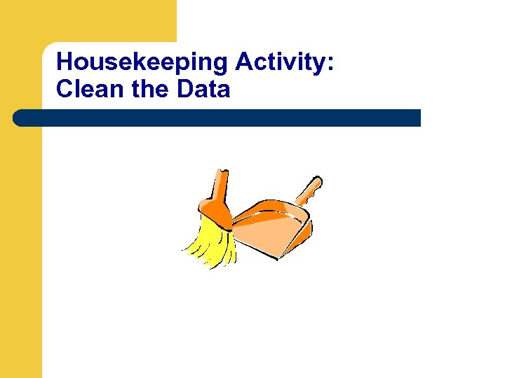 Housekeeping Activity: Clean the Data