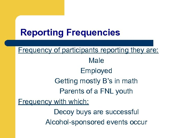 Reporting Frequencies Frequency of participants reporting they are: Male Employed Getting mostly B's in