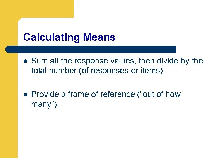 Calculating Means l Sum all the response values, then divide by the total number