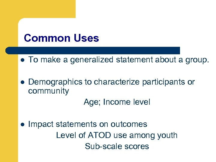 Common Uses l To make a generalized statement about a group. l Demographics to