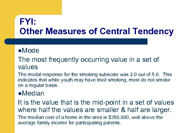 FYI: Other Measures of Central Tendency l. Mode The most frequently occurring value in