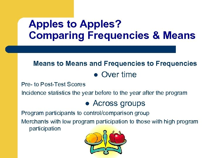 Apples to Apples? Comparing Frequencies & Means to Means and Frequencies to Frequencies l
