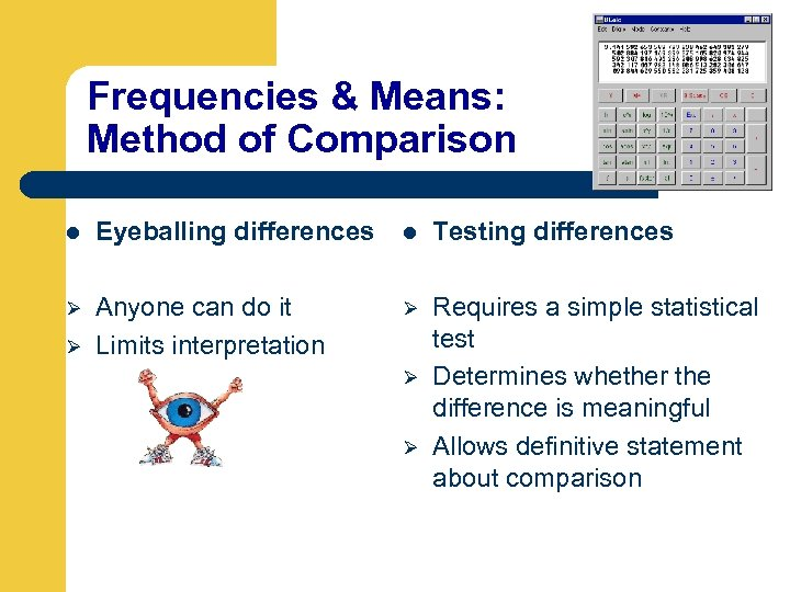 Frequencies & Means: Method of Comparison l Eyeballing differences l Testing differences Ø Anyone