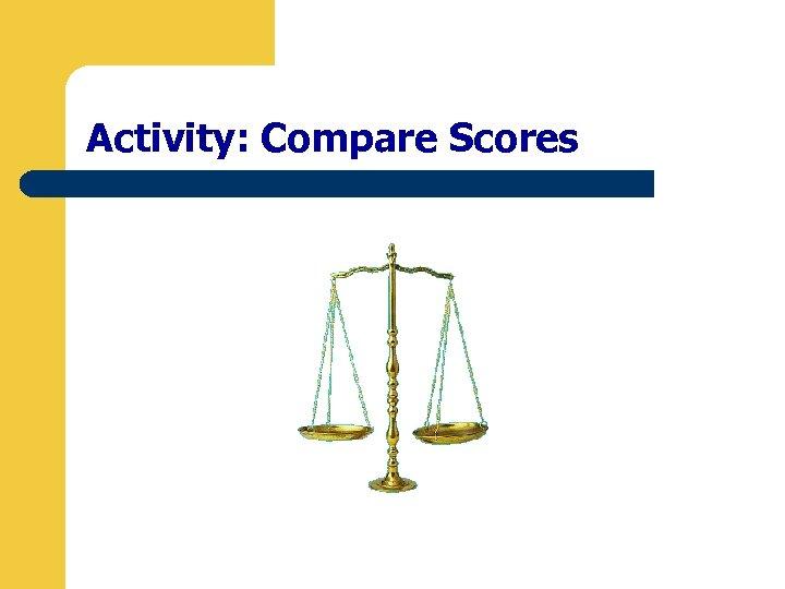 Activity: Compare Scores
