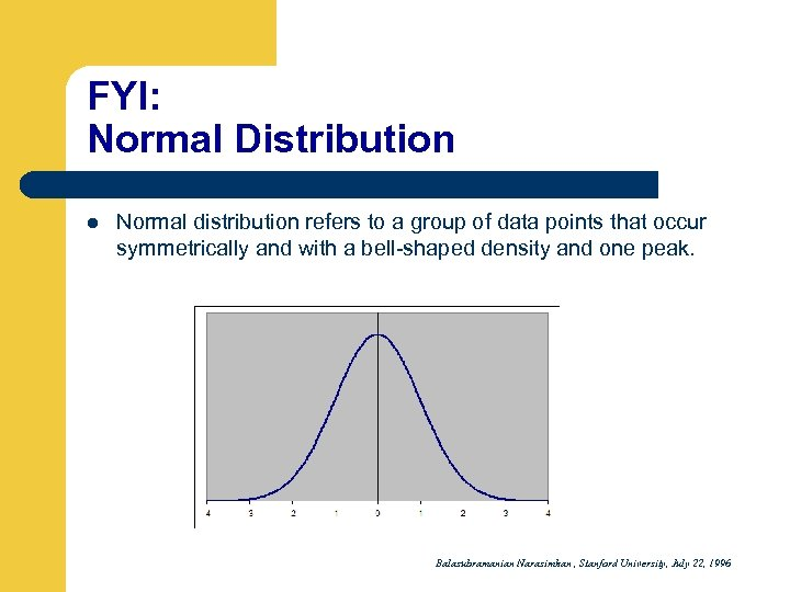 FYI: Normal Distribution l Normal distribution refers to a group of data points that