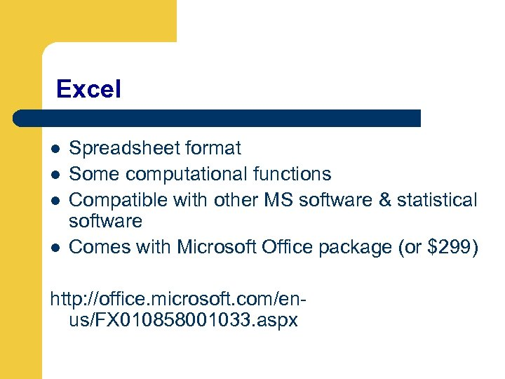 Excel l l Spreadsheet format Some computational functions Compatible with other MS software &