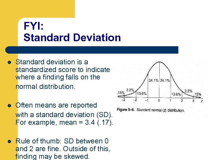 FYI: Standard Deviation Standard deviation is a standardized score to indicate where a finding