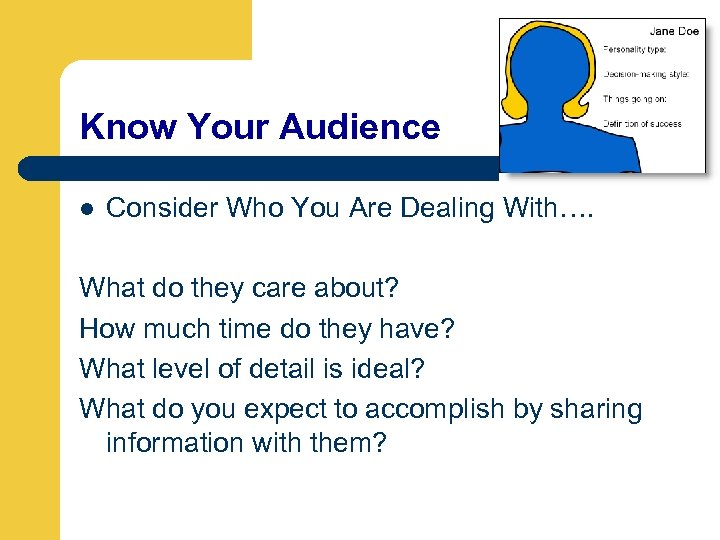 Know Your Audience l Consider Who You Are Dealing With…. What do they care