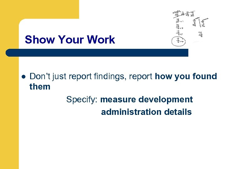 Show Your Work l Don't just report findings, report how you found them Specify: