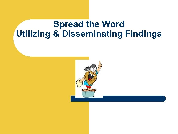 Spread the Word Utilizing & Disseminating Findings