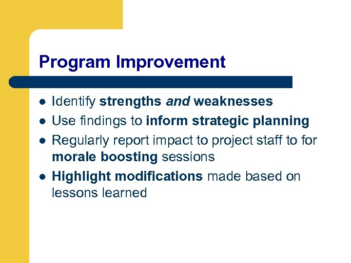 Program Improvement l l Identify strengths and weaknesses Use findings to inform strategic planning