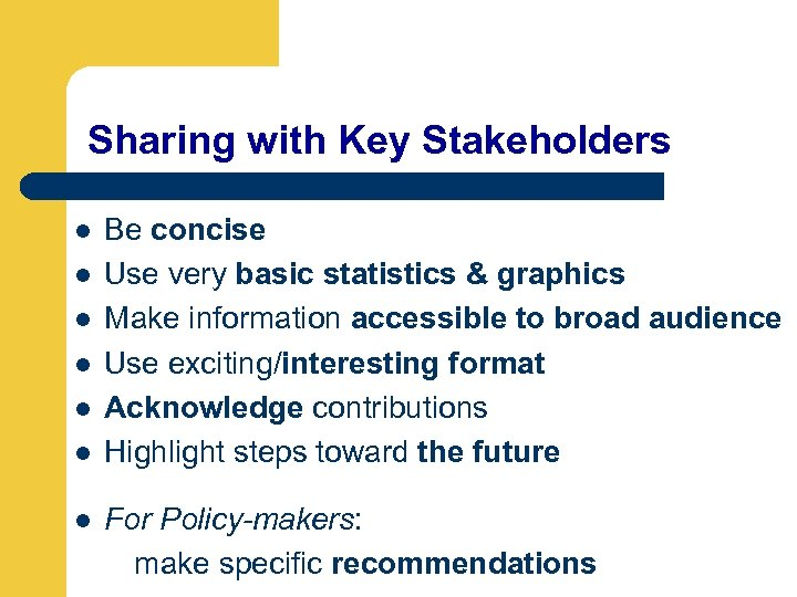 Sharing with Key Stakeholders l l l Be concise Use very basic statistics &