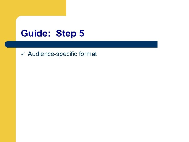 Guide: Step 5 ü Audience-specific format