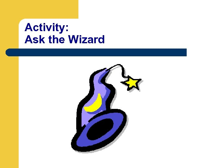 Activity: Ask the Wizard