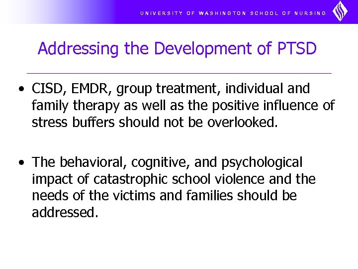 UNIVERSITY OF WASHINGTON SCHOOL OF NURSING Addressing the Development of PTSD • CISD, EMDR,