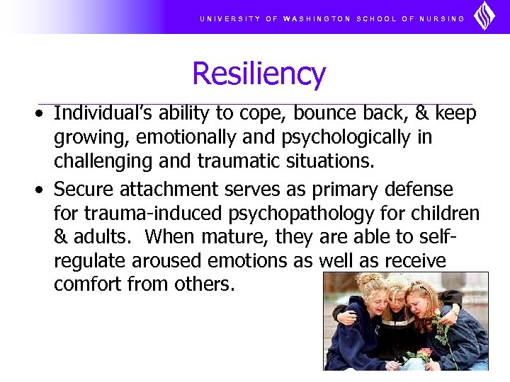 UNIVERSITY OF WASHINGTON SCHOOL OF NURSING Resiliency • Individual's ability to cope, bounce back,