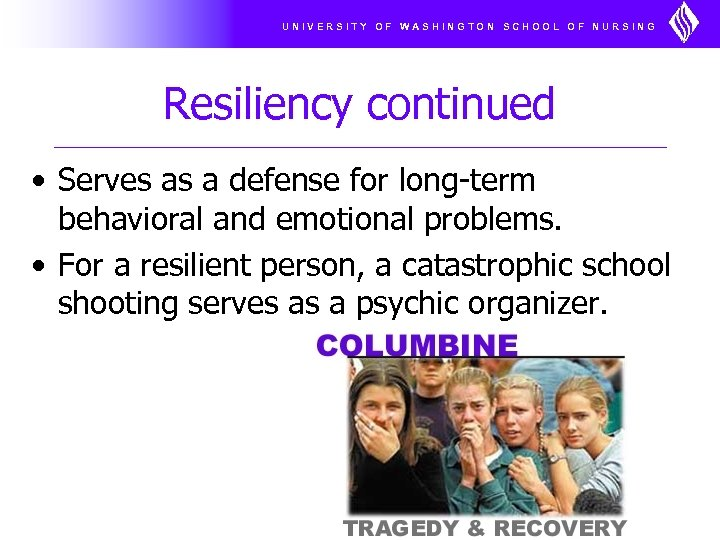 UNIVERSITY OF WASHINGTON SCHOOL OF NURSING Resiliency continued • Serves as a defense for