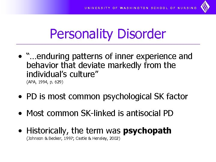 "UNIVERSITY OF WASHINGTON SCHOOL OF NURSING Personality Disorder • ""…enduring patterns of inner experience"