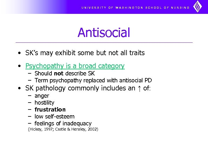 UNIVERSITY OF WASHINGTON SCHOOL OF NURSING Antisocial • SK's may exhibit some but not