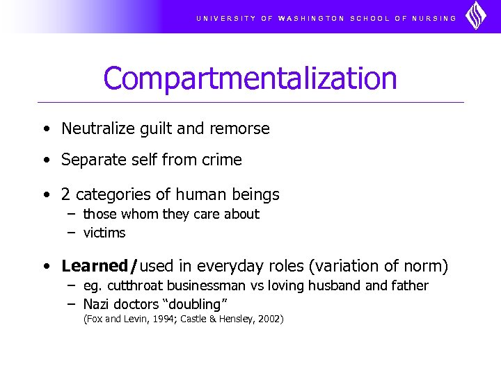 UNIVERSITY OF WASHINGTON SCHOOL OF NURSING Compartmentalization • Neutralize guilt and remorse • Separate