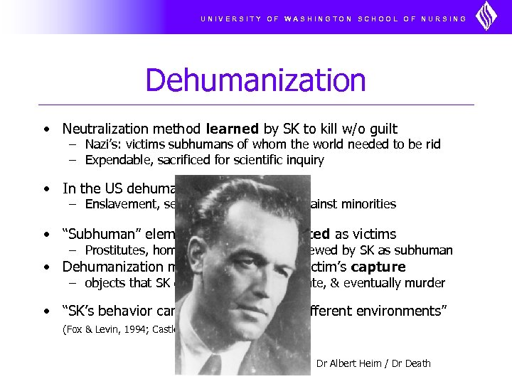 UNIVERSITY OF WASHINGTON SCHOOL OF NURSING Dehumanization • Neutralization method learned by SK to
