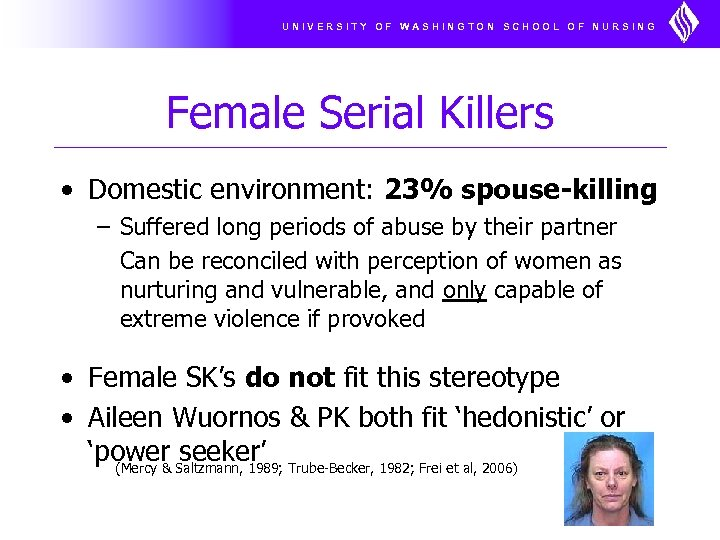 UNIVERSITY OF WASHINGTON SCHOOL OF NURSING Female Serial Killers • Domestic environment: 23% spouse-killing