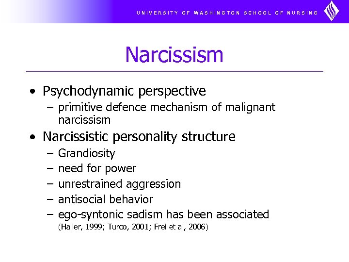 UNIVERSITY OF WASHINGTON SCHOOL OF NURSING Narcissism • Psychodynamic perspective – primitive defence mechanism