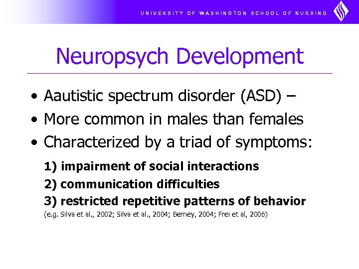 UNIVERSITY OF WASHINGTON SCHOOL OF NURSING Neuropsych Development • Aautistic spectrum disorder (ASD) –