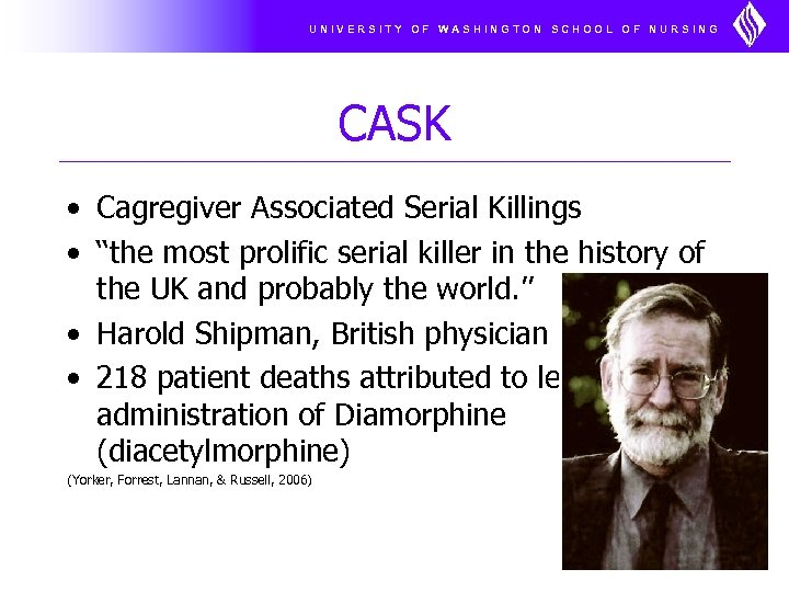UNIVERSITY OF WASHINGTON SCHOOL OF NURSING CASK • Cagregiver Associated Serial Killings • ''the
