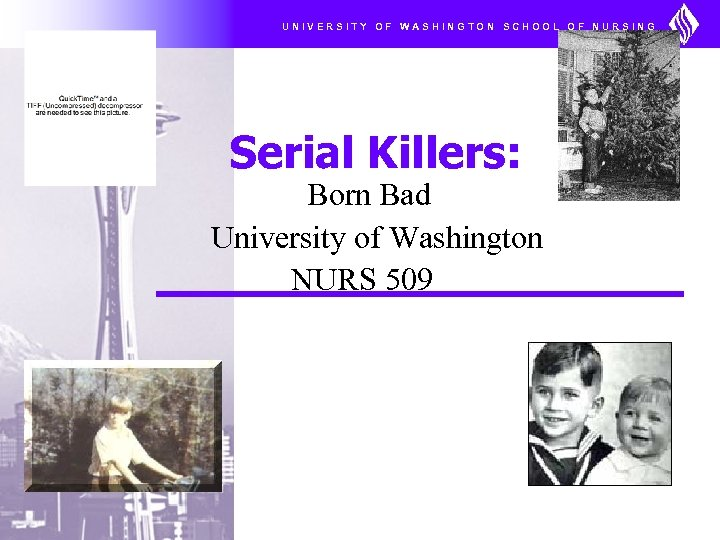 UNIVERSITY OF WASHINGTON SCHOOL OF NURSING Serial Killers: Born Bad University of Washington NURS