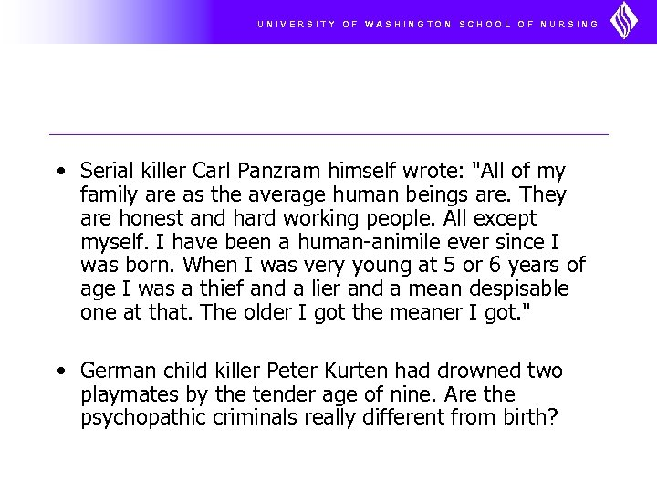UNIVERSITY OF WASHINGTON SCHOOL OF NURSING • Serial killer Carl Panzram himself wrote: