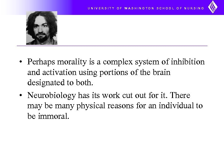 UNIVERSITY OF WASHINGTON SCHOOL OF NURSING • Perhaps morality is a complex system of