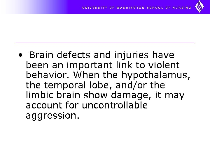 UNIVERSITY OF WASHINGTON SCHOOL OF NURSING • Brain defects and injuries have been an