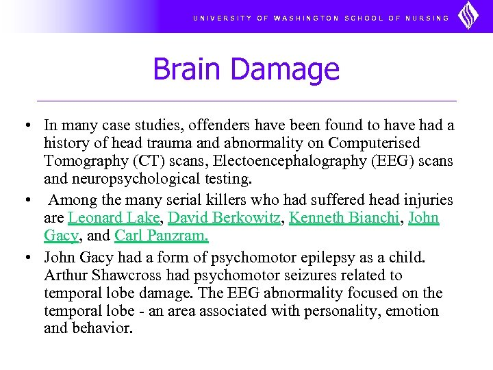UNIVERSITY OF WASHINGTON SCHOOL OF NURSING Brain Damage • In many case studies, offenders