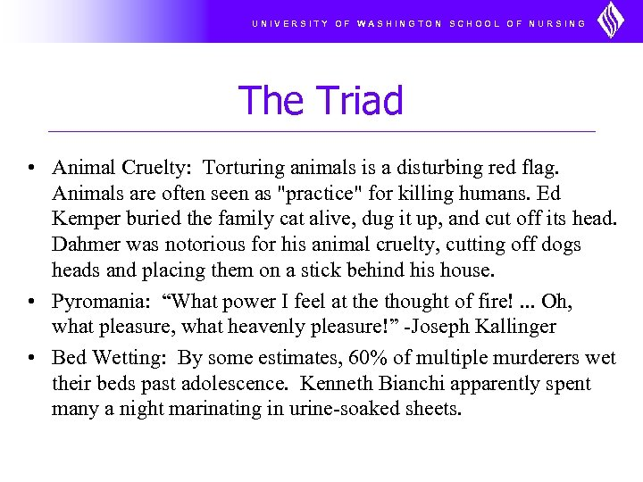 UNIVERSITY OF WASHINGTON SCHOOL OF NURSING The Triad • Animal Cruelty: Torturing animals is