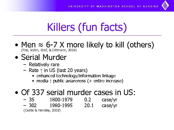 UNIVERSITY OF WASHINGTON SCHOOL OF NURSING Killers (fun facts) • Men ≈ 6 -7