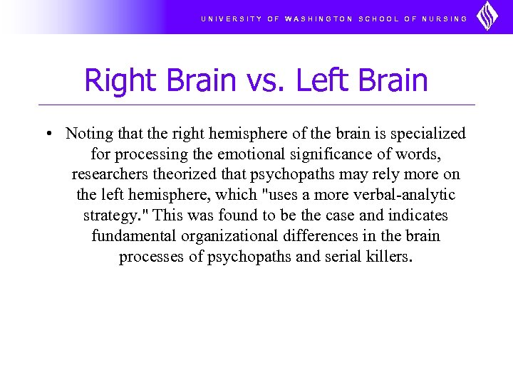 UNIVERSITY OF WASHINGTON SCHOOL OF NURSING Right Brain vs. Left Brain • Noting that