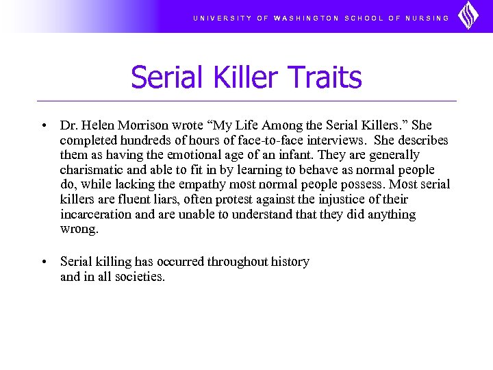 UNIVERSITY OF WASHINGTON SCHOOL OF NURSING Serial Killer Traits • Dr. Helen Morrison wrote