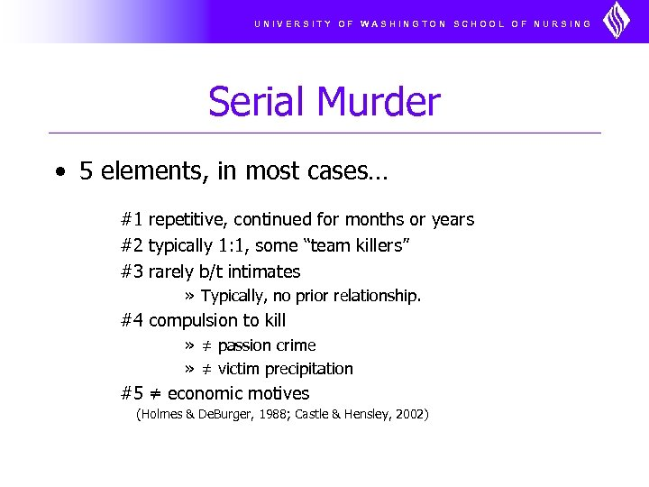 UNIVERSITY OF WASHINGTON SCHOOL OF NURSING Serial Murder • 5 elements, in most cases…