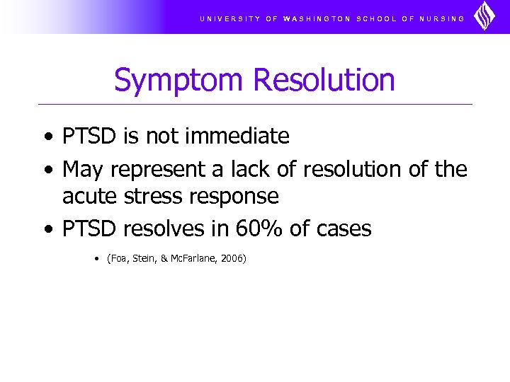 UNIVERSITY OF WASHINGTON SCHOOL OF NURSING Symptom Resolution • PTSD is not immediate •