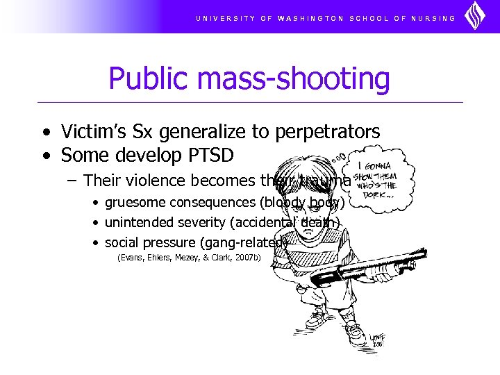 UNIVERSITY OF WASHINGTON SCHOOL OF NURSING Public mass-shooting • Victim's Sx generalize to perpetrators