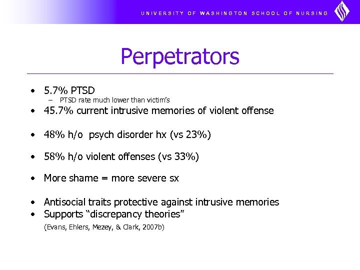 UNIVERSITY OF WASHINGTON SCHOOL OF NURSING Perpetrators • 5. 7% PTSD – PTSD rate