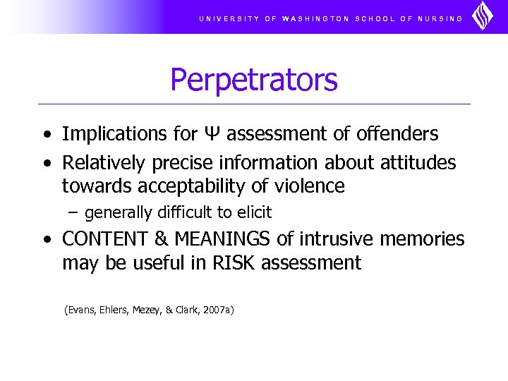 UNIVERSITY OF WASHINGTON SCHOOL OF NURSING Perpetrators • Implications for Ψ assessment of offenders
