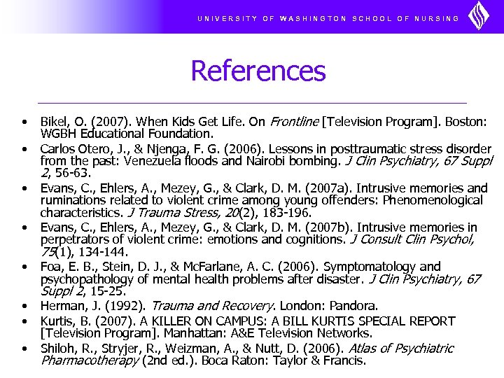 UNIVERSITY OF WASHINGTON SCHOOL OF NURSING References • • Bikel, O. (2007). When Kids