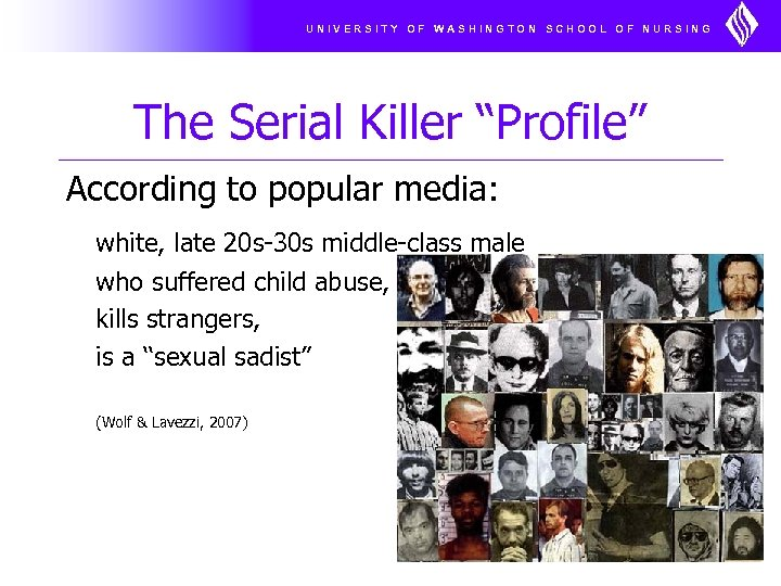 "UNIVERSITY OF WASHINGTON SCHOOL OF NURSING The Serial Killer ""Profile"" According to popular media:"